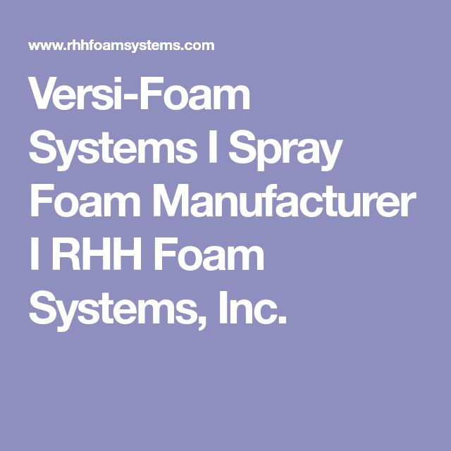 Versi-Foam Systems I Spray Foam Manufacturer I RHH Foam Systems, Inc.