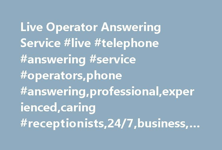 Live Operator Answering Service #live #telephone #answering #service #operators,phone #answering,professional,experienced,caring #receptionists,24/7,business,medical #services,reliable http://south-sudan.nef2.com/live-operator-answering-service-live-telephone-answering-service-operatorsphone-answeringprofessionalexperiencedcaring-receptionists247businessmedical-servicesreliable/  # Live Operator Answering Services Because your callers deserve a caring, friendly supportive touch Whether you…