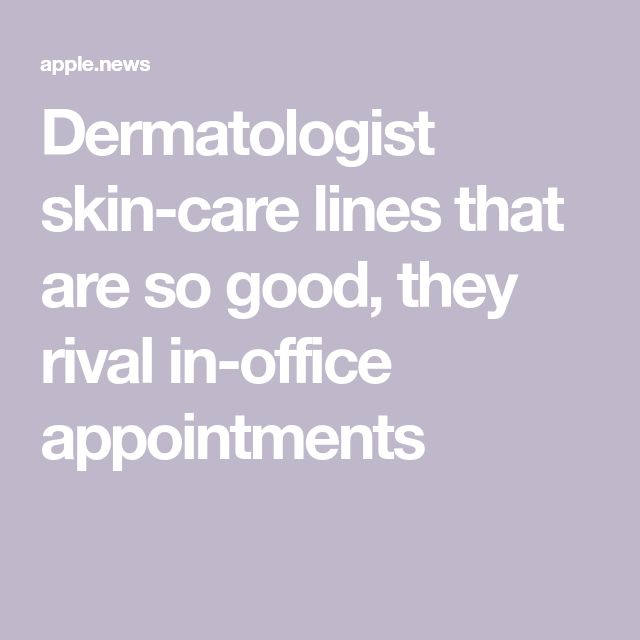 Dermatologist Skin Care: Dermatologist Skin-care Lines That Are So Good, They Rival