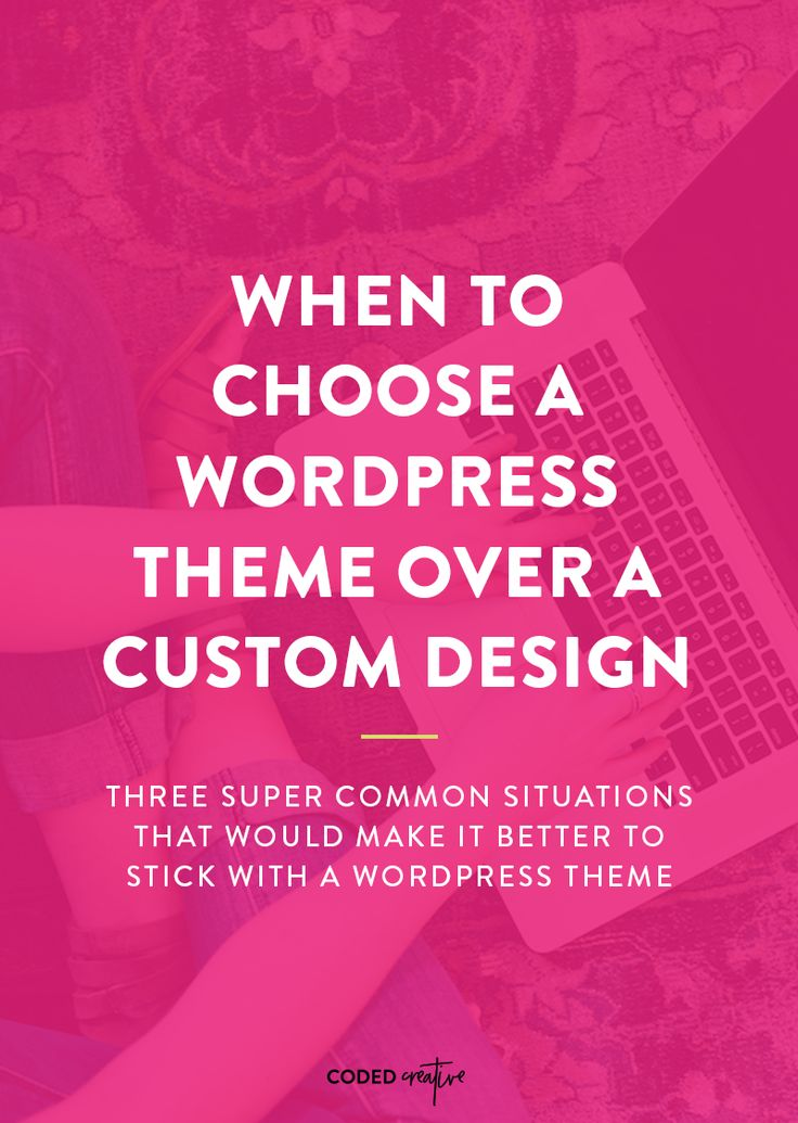 Wondering when to choose a WordPress theme over a custom design? Here are 3 common situations that would make it better to go with a premade theme.