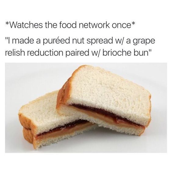 Watches the food network once.