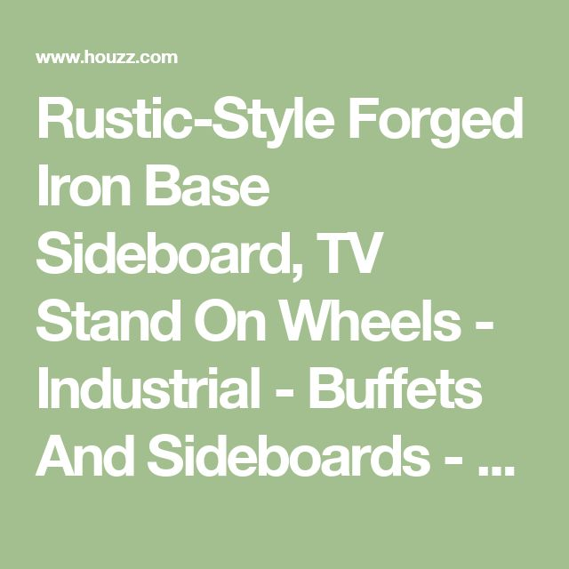 Rustic-Style Forged Iron Base Sideboard, TV Stand On Wheels - Industrial - Buffets And Sideboards - by Crafters and Weavers