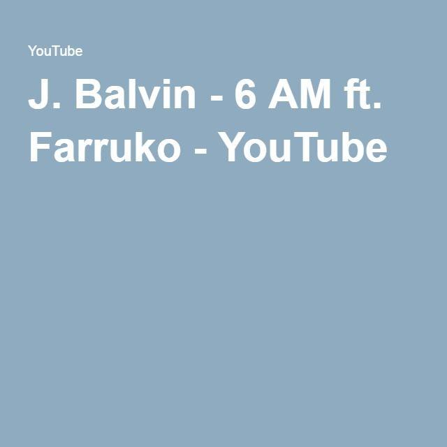 J. Balvin - 6 AM ft. Farruko - YouTube