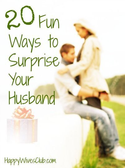 20 Fun Ways to Surprise Your Husband - there are some really good ones I hadn't thought of