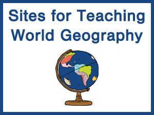 Here are some sites for teaching your child all about world geography.