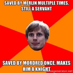 saved by merlin multiple times, still a servant saved by mordred once, makes him a knight