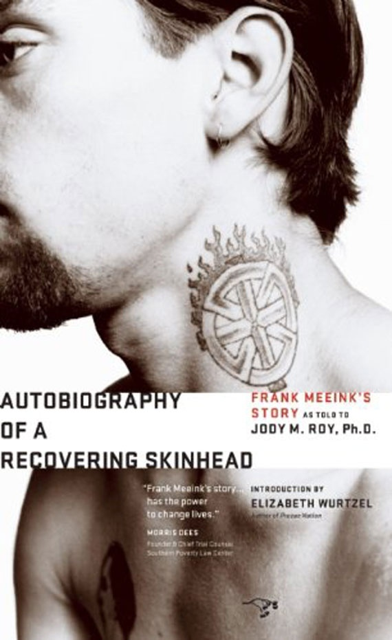 Autobiography of a Recovering Skinhead: Frank Meeink's Story. An utterly devastating book about a man who never had a goddamned chance in life - apart from the one he makes himself. If you want to know why people become involved in the White Supremacy movement, read this book.