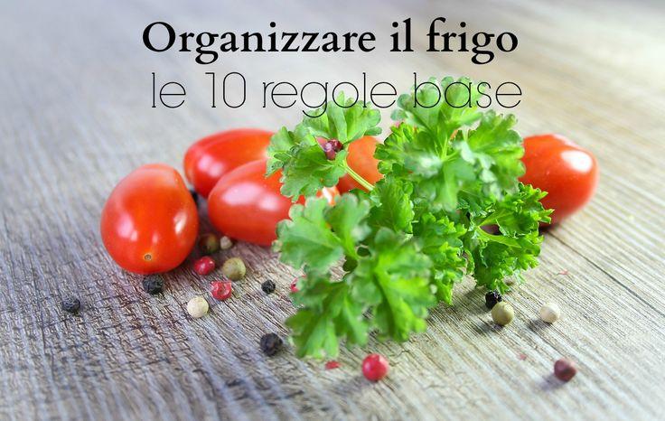 Organizzare il frigo. In 10 semplici mosse.
