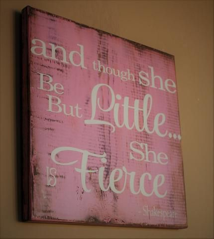 And though she be but little she is fierce, she is fierce wall art, wood sign