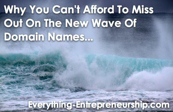 Why You Can't Afford To Miss Out On The New Wave Of Domain Names