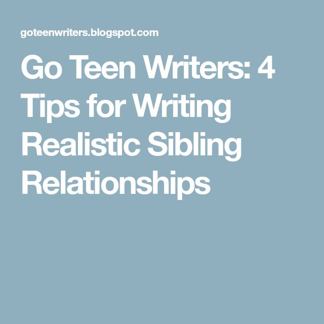 Go Teen Writers: 4 Tips for Writing Realistic Sibling Relationships