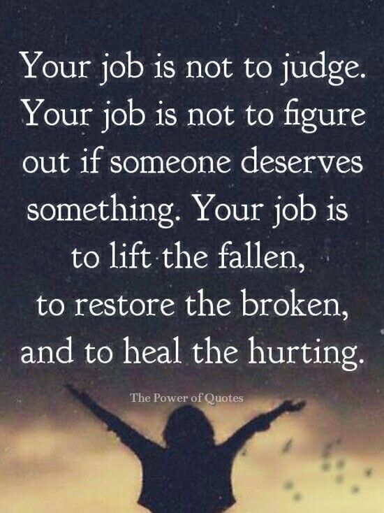 Your job is not to judge...