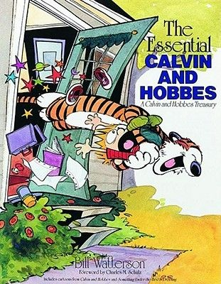 The Essential Calvin and Hobbes <- first one I ever received from my parents; it was a christmas present. (I had read my dads other comic book for months and I was basicly obsessed)