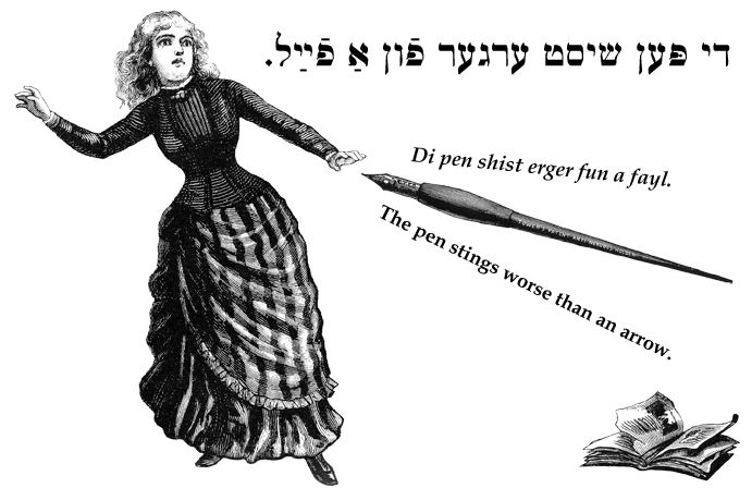 Yiddish: The pen stings worse than an arrow.