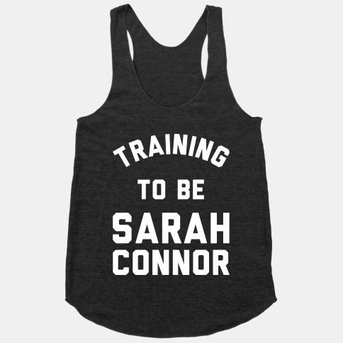 Training To Be Sarah Connor YOU DONT EVEN UNDERSTAND HOW MUCH I NEED THIS