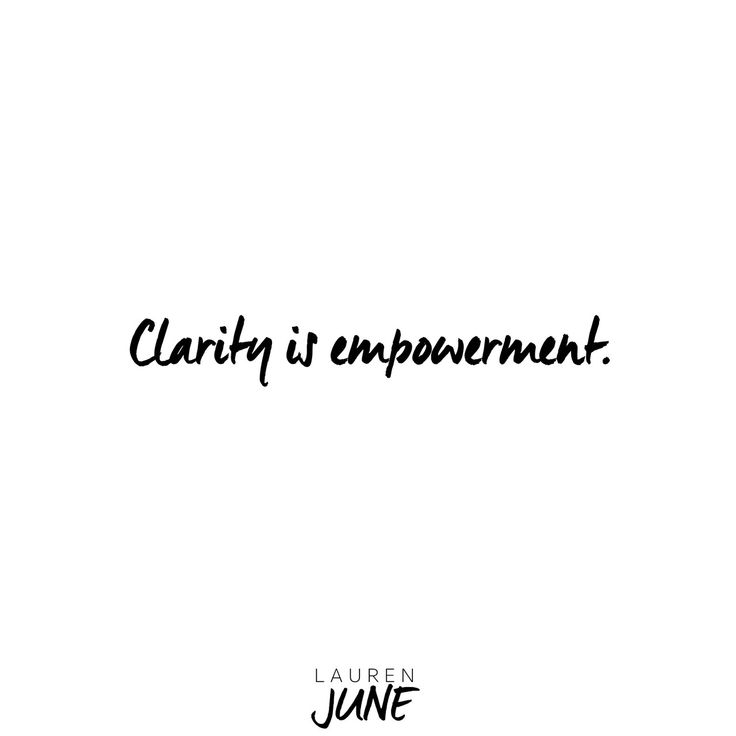 Clarity is empowerment!