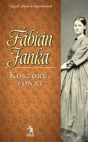 Koszorúfonat, Szerző: Fábián Janka, Kategória: Szórakoztató irodalom > Romantikus ekönyvek, Ár: 1599 Ft