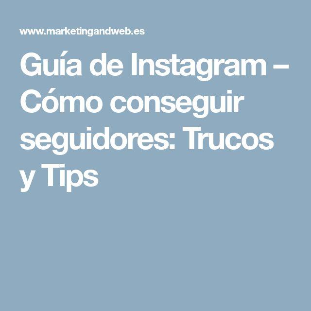 Guía de Instagram – Cómo conseguir seguidores: Trucos y Tips