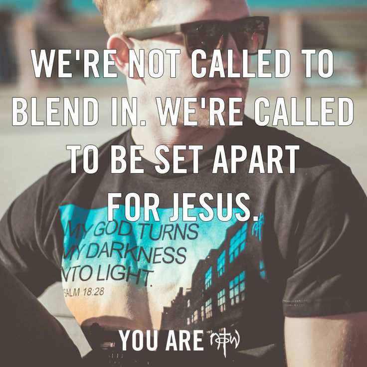 We're Not Called To Blend In. We're Called To Be Set Apart