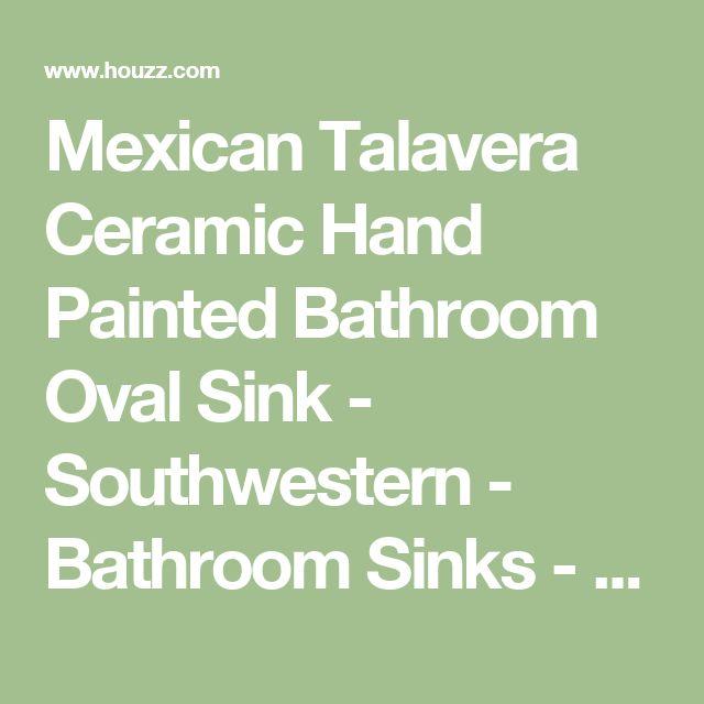 Mexican Talavera Ceramic Hand Painted Bathroom Oval Sink - Southwestern - Bathroom Sinks - by Color y Tradicion