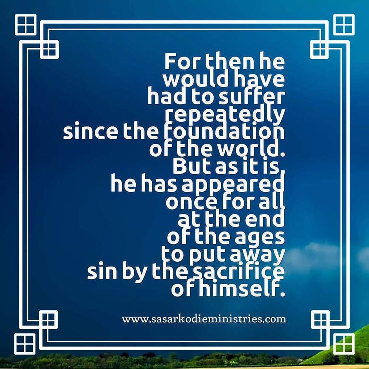 For then he would have had to suffer repeatedly since the foundation of the world. But as it is he has appeared once for all at the end of the ages to put away sin by the sacrifice of himself.(Hebrews 9:26 ESV)  VISIT HERE FOR MORE: http://ift.tt/2gk8Men  #Bible #God #Love #Redeemed #Saved #Christian #Christianity #Chosen #Jesus #Truth #Praying #Christ #JesusChrist #Word #Godly #Angels #Cross #Faith #motivation #motivationalquotes #Inspiration #JesusSaves #positivevibes #gospel #Worship…