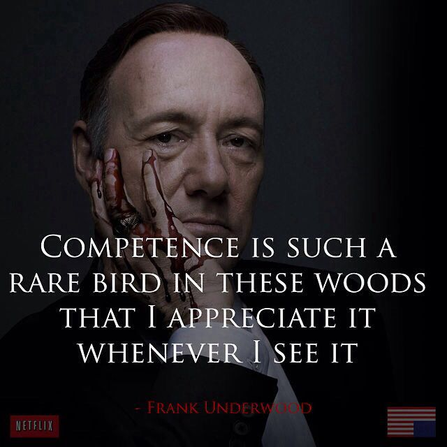 """House of Cards quotes van Kevin Spacey aka Frank Underwood. """"Competence is such a rare bird in these woods that I appreciate it whenever I see it"""" #HouseofCards"""