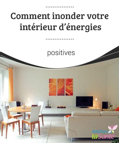 Comment inonder votre intérieur dénergies positives il est possible de maintenir les