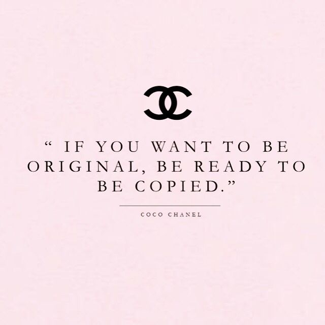 If you want to be original, be ready to be copied. Coco Chanel