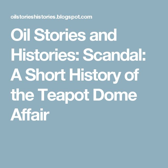 Oil Stories and Histories: Scandal: A Short History of the Teapot Dome Affair