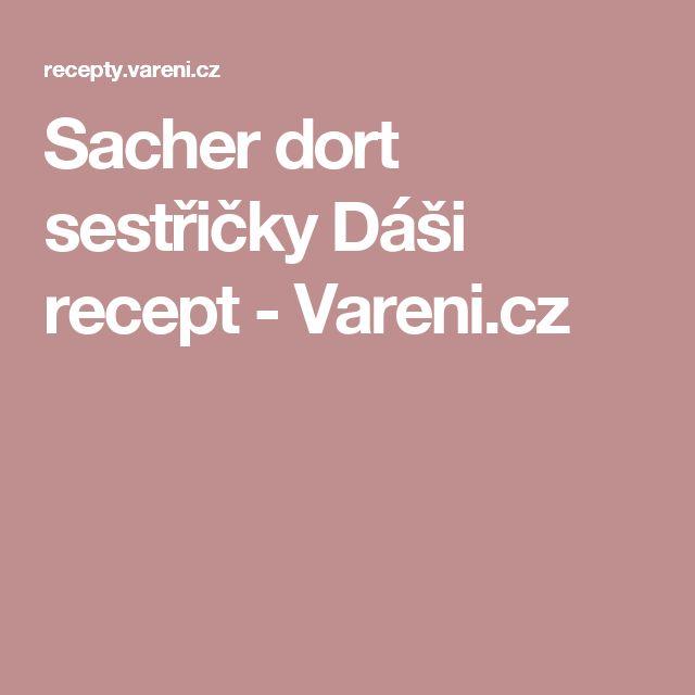 Sacher dort sestřičky Dáši recept - Vareni.cz