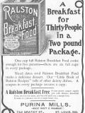 Ralston Breakfast Food 1900 Ad. A breakfast for thirty people in a two pound package. A perfect food made from selected wheat. Rich in Gluten. For mush, muffins, puddings, pancakes, etc. Robinson Danforth Milling Company. Purina Mills, St. Louis, Mo.
