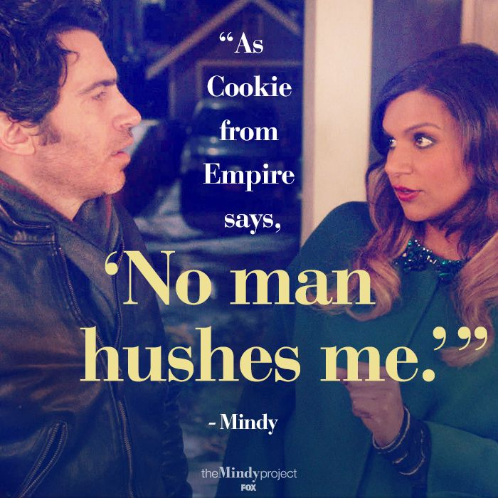 """""""As Cookie from Empire says, 'No man hushes me!'"""" - Mindy  YAAAAS!!!    #themindyproject"""