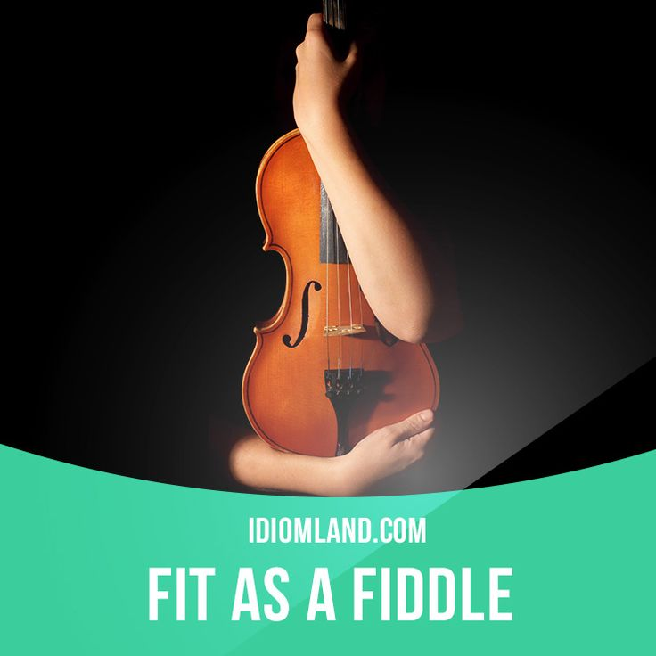 """Fit as a fiddle"" means ""to be in good health"". Example: You may feel sick now…"