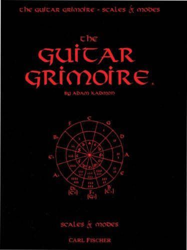 The Guitar Grimoire: A Compendium of Formulas for Guitar Scales and Modes by Adam Kadmon