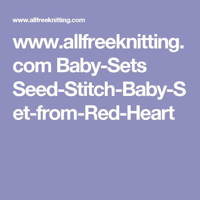 www.allfreeknitting.com Baby-Sets Seed-Stitch-Baby-Set-from-Red-Heart