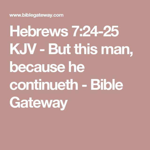 Hebrews 7:24-25 KJV - But this man, because he continueth - Bible Gateway