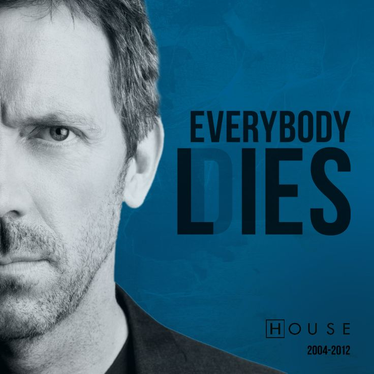 everybody lies // everybody dies // you can die but every fallen member of the house m.d. team will NEVER be forgotten