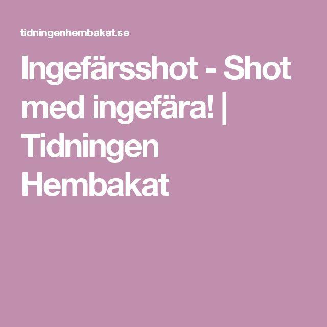 Ingefärsshot - Shot med ingefära!   Tidningen Hembakat