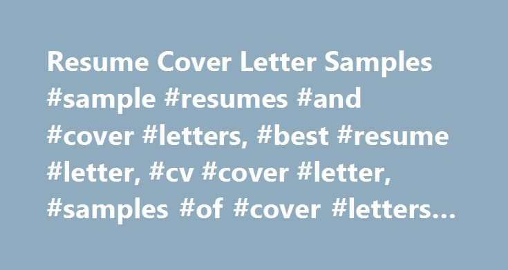 Resume Cover Letter Samples #sample #resumes #and #cover #letters, #best #resume #letter, #cv #cover #letter, #samples #of #cover #letters #for #resumes http://san-jose.remmont.com/resume-cover-letter-samples-sample-resumes-and-cover-letters-best-resume-letter-cv-cover-letter-samples-of-cover-letters-for-resumes/  # Cover Letters Cover Letter means What? Resume cover letter is an important part of a professional communication. It creates a possibility of your resume being read by its…