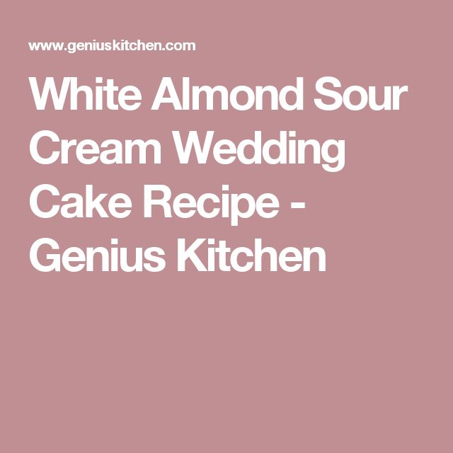 White Almond Sour Cream Wedding Cake Recipe - Genius Kitchen
