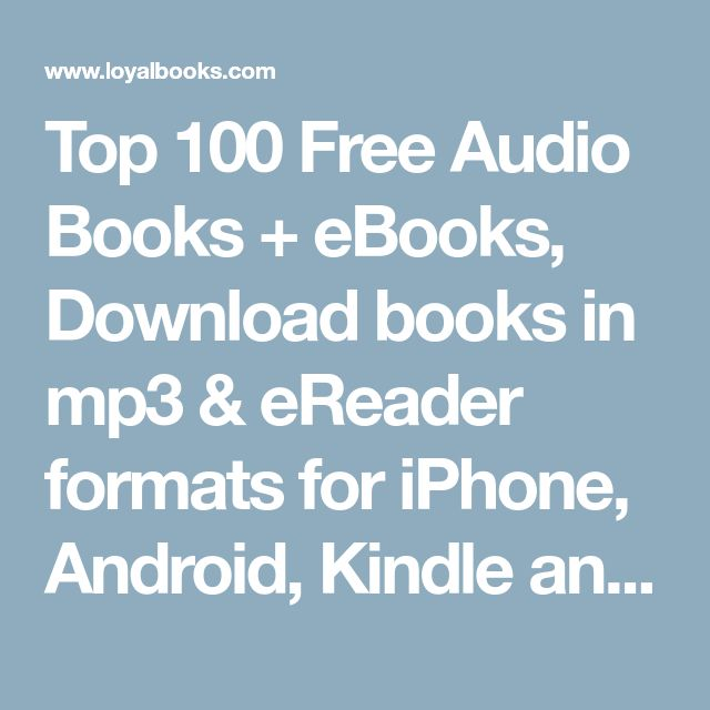 Top 100 Free Audio Books + eBooks, Download books in mp3 & eReader formats for iPhone, Android, Kindle and more!