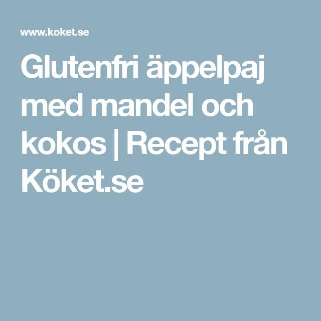 Glutenfri äppelpaj med mandel och kokos   Recept från Köket.se