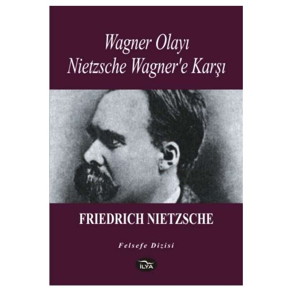 Friedrich Nietzsche - Wagner Olayı & Nietzche Wagner'e Karşı