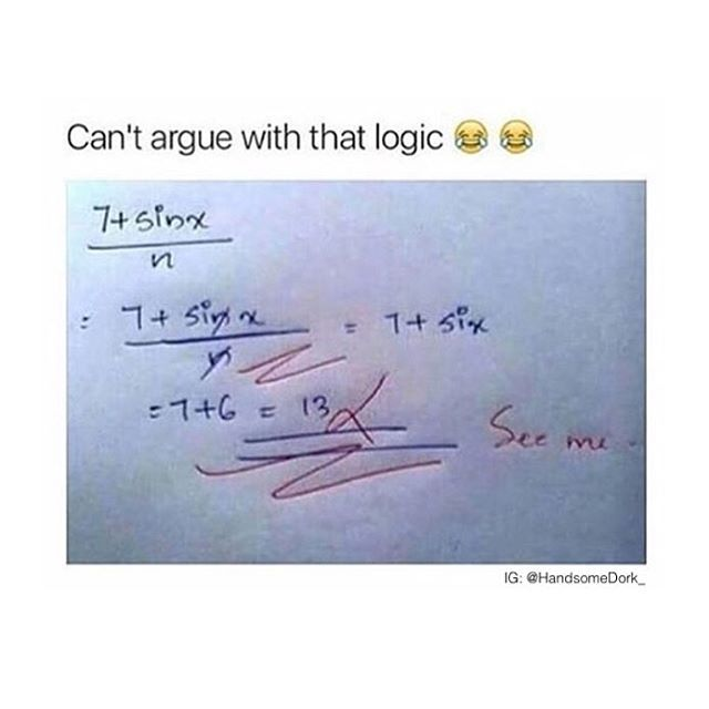 Wait you mean this isn't how math works??? How the hell did I pass that stupid college algebra class then???