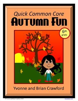 For 6th grade - Autumn Fun Quick Common Core is a packet of ten different math worksheets featuring an autumn theme.  $