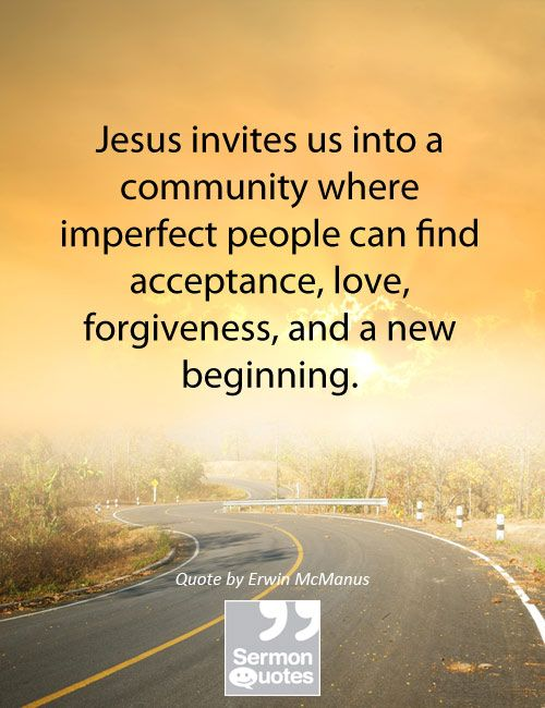 Jesus Invites Us Into A Community Where Imperfect People Can Find Acceptance Love Forgiveness And A New Beginning Erwin Mcmlike Ghandi I Still