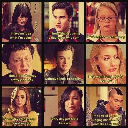 These quotes are perfect. They show all the different types of people and how they could actually be feeling. That's what I love about Glee.