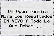 http://tecnoautos.com/wp-content/uploads/imagenes/tendencias/thumbs/us-open-tennis-mira-los-resultados-en-vivo-y-todo-lo-que-debes.jpg US Open tennis. US Open tennis: Mira los resultados EN VIVO y todo lo que debes ..., Enlaces, Imágenes, Videos y Tweets - http://tecnoautos.com/actualidad/us-open-tennis-us-open-tennis-mira-los-resultados-en-vivo-y-todo-lo-que-debes/