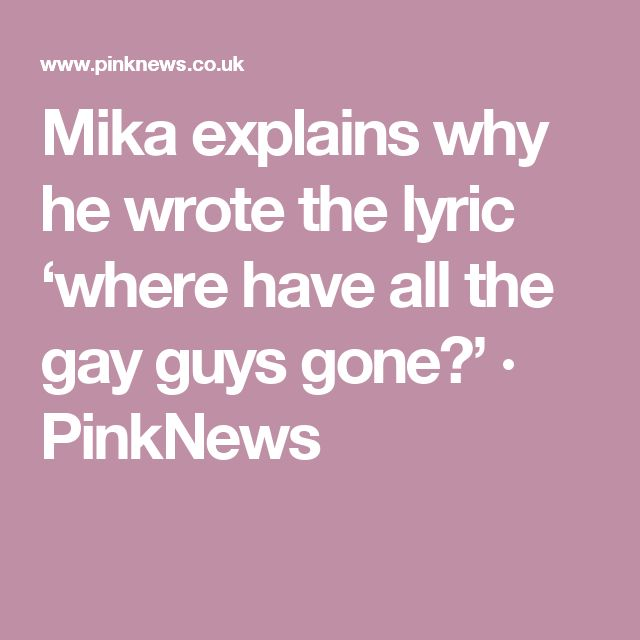 Mika explains why he wrote the lyric 'where have all the gay guys gone?' · PinkNews