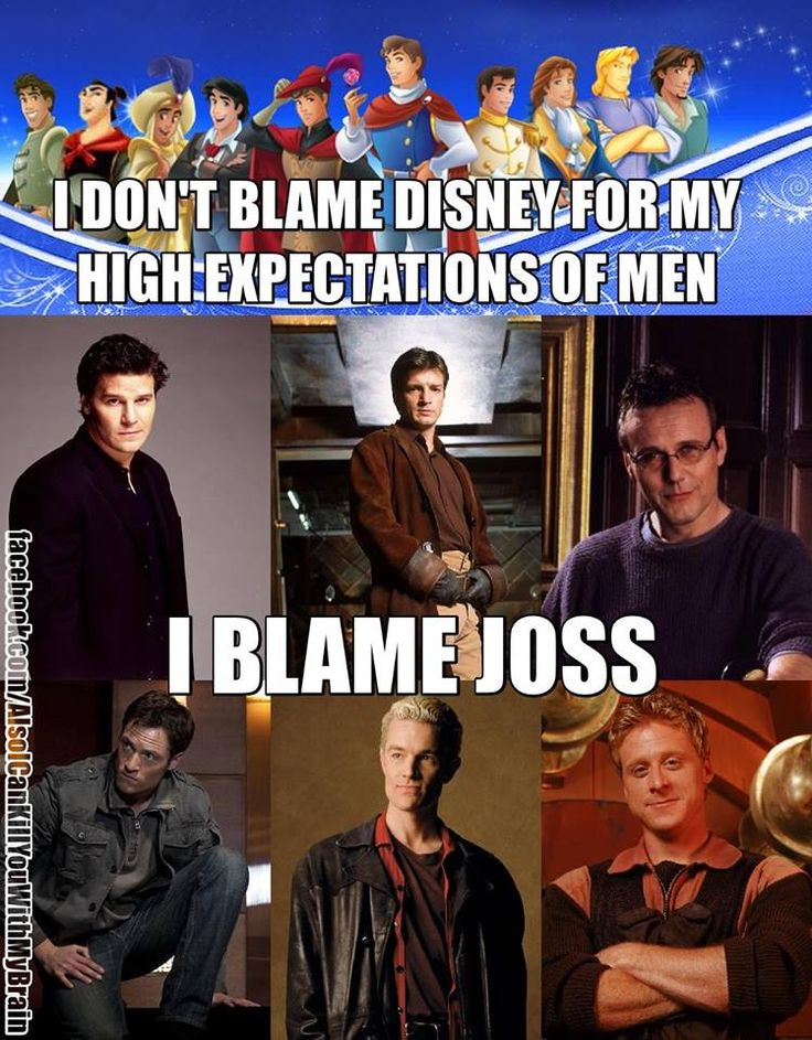 I don't blame Disney . . . I blame Joss. I'm not even joking, I really do. Joss wrights great men, and my husband lives up to the standard.